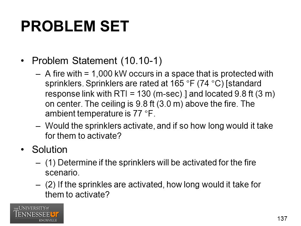 PROBLEM SET Problem Statement (10.10-1) –A fire with = 1,000 kW occurs in a space that is protected with sprinklers. Sprinklers are rated at 165 °F (7