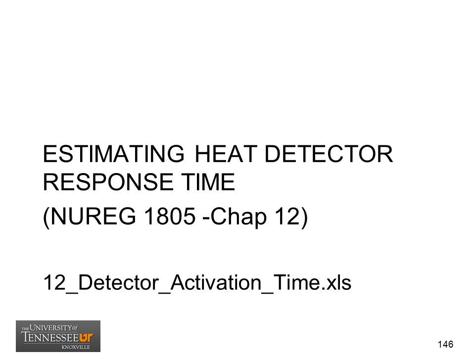 OBJECTIVES ESTIMATING HEAT DETECTOR RESPONSE TIME Explain where heat detectors are located.