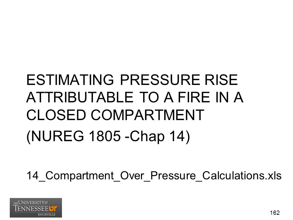 ESTIMATING PRESSURE RISE ATTRIBUTABLE TO A FIRE IN A CLOSED COMPARTMENT (NUREG 1805 -Chap 14) 14_Compartment_Over_Pressure_Calculations.xls 162