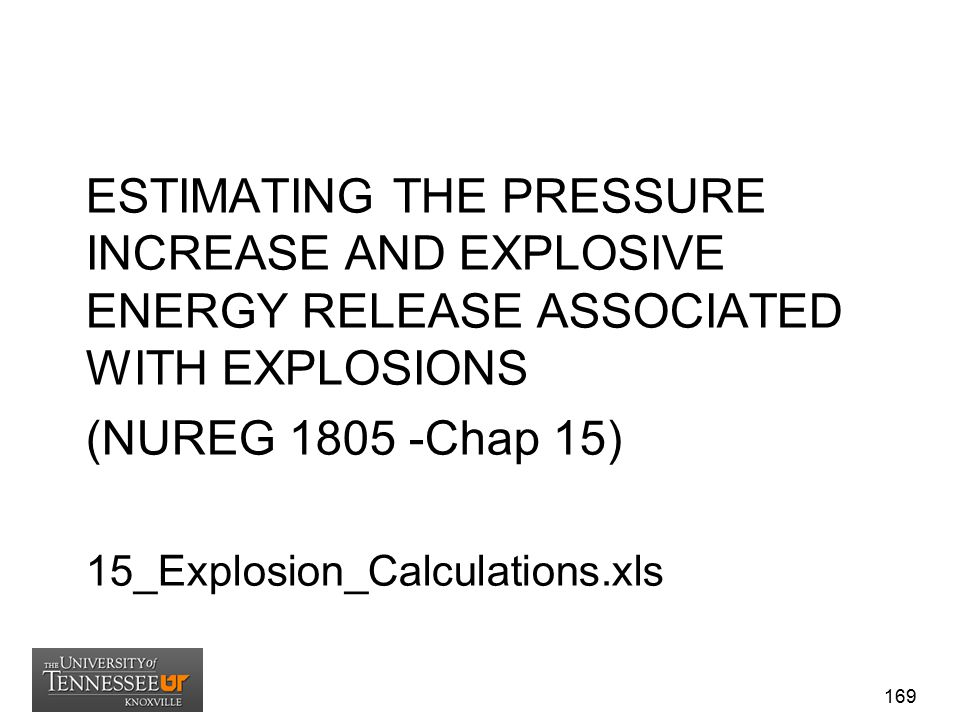 ESTIMATING THE PRESSURE INCREASE AND EXPLOSIVE ENERGY RELEASE ASSOCIATED WITH EXPLOSIONS (NUREG 1805 -Chap 15) 15_Explosion_Calculations.xls 169