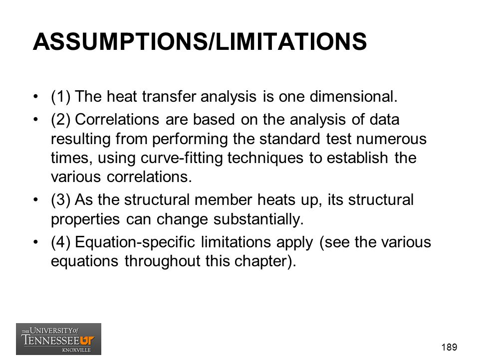 ASSUMPTIONS/LIMITATIONS (1) The heat transfer analysis is one dimensional. (2) Correlations are based on the analysis of data resulting from performin