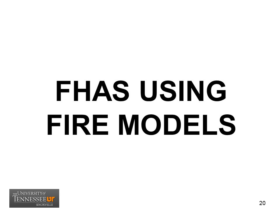 FHAS USING FIRE MODELS 20
