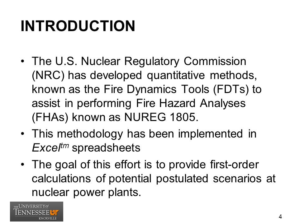 The U.S. Nuclear Regulatory Commission (NRC) has developed quantitative methods, known as the Fire Dynamics Tools (FDTs) to assist in performing Fire