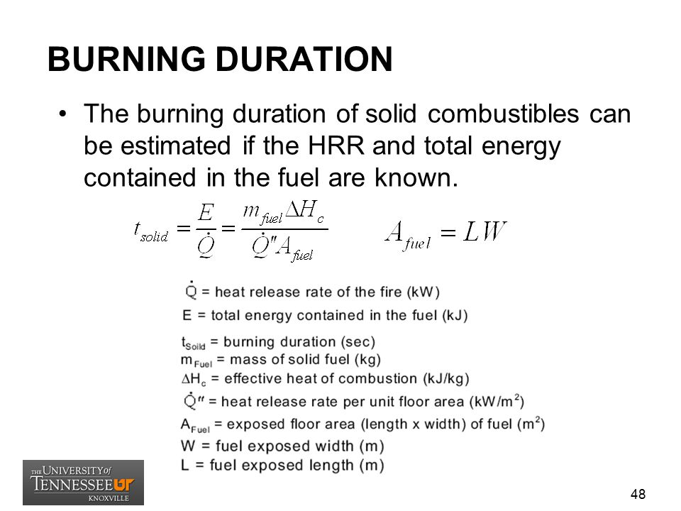 BURNING DURATION The burning duration of solid combustibles can be estimated if the HRR and total energy contained in the fuel are known. 48