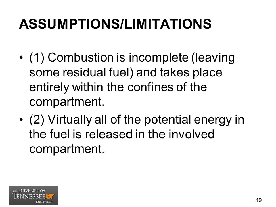 ASSUMPTIONS/LIMITATIONS (1) Combustion is incomplete (leaving some residual fuel) and takes place entirely within the confines of the compartment. (2)