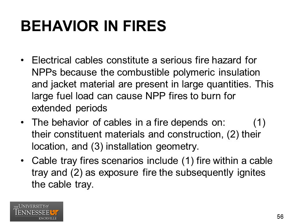 BEHAVIOR IN FIRES Electrical cables constitute a serious fire hazard for NPPs because the combustible polymeric insulation and jacket material are pre