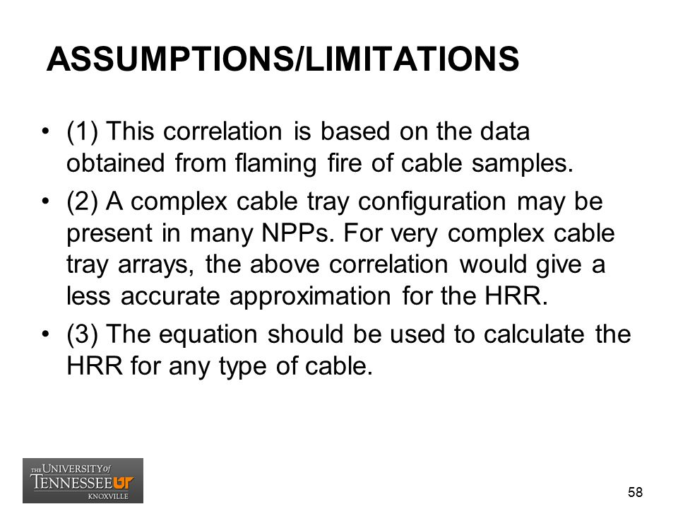ASSUMPTIONS/LIMITATIONS (1) This correlation is based on the data obtained from flaming fire of cable samples. (2) A complex cable tray configuration