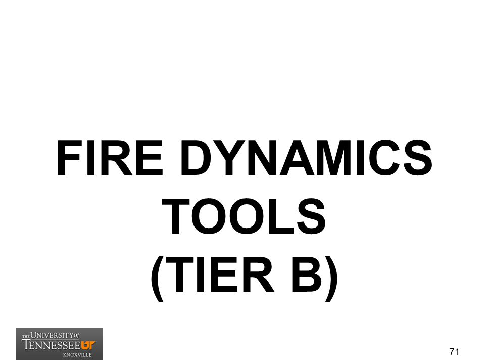 HAZARD METHODOLOGY Tier B – Plume Development –B1 – (09) Center line temperature of a fire plume –B2 – (04) Flame height calculations (wall, line, corner) –B3 – (05) Estimate radiant heat flux to target fuel –B4 – (06) Ignition temperature of a target fuel 72