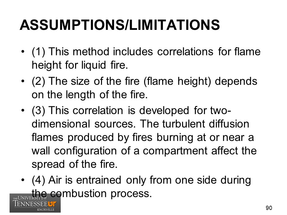 ASSUMPTIONS/LIMITATIONS (1) This method includes correlations for flame height for liquid fire. (2) The size of the fire (flame height) depends on the