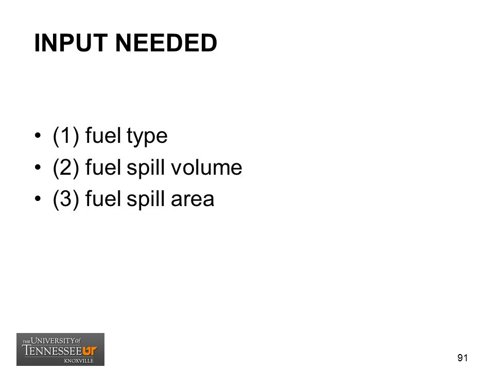 INPUT NEEDED (1) fuel type (2) fuel spill volume (3) fuel spill area 91