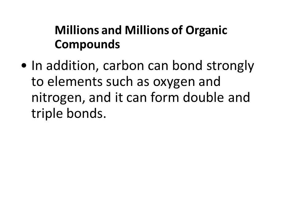 In addition, carbon can bond strongly to elements such as oxygen and nitrogen, and it can form double and triple bonds.