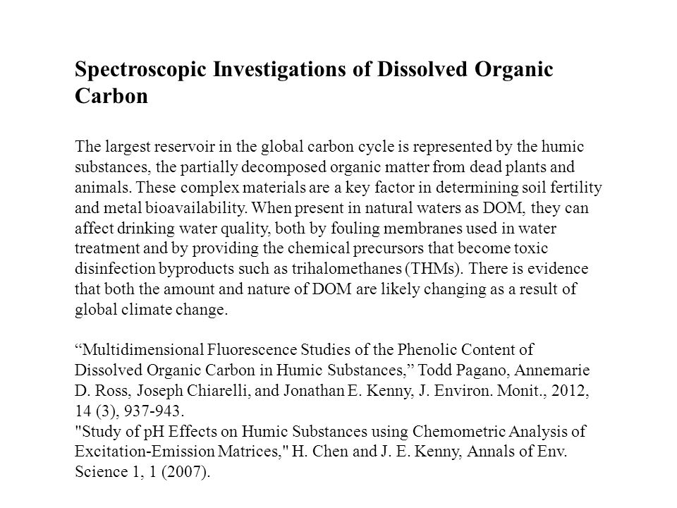 Spectroscopic Investigations of Dissolved Organic Carbon The largest reservoir in the global carbon cycle is represented by the humic substances, the partially decomposed organic matter from dead plants and animals.