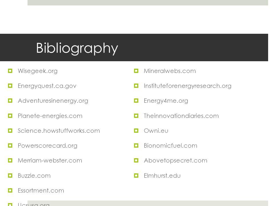 Bibliography  Wisegeek.org  Energyquest.ca.gov  Adventuresinenergy.org  Planete-energies.com  Science.howstuffworks.com  Powerscorecard.org  Me