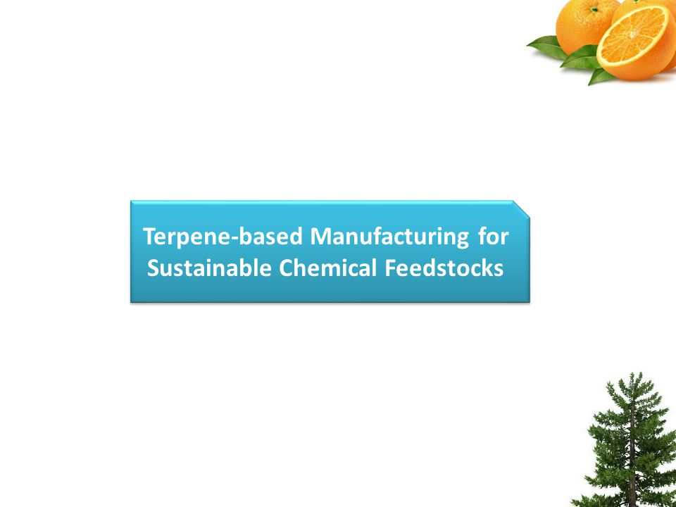 Terpene-based Manufacturing for Sustainable Chemical Feedstocks Terpene-based Manufacturing for Sustainable Chemical Feedstocks