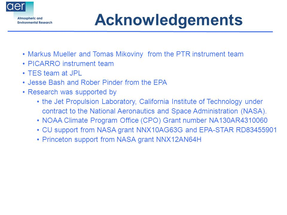 Acknowledgements Markus Mueller and Tomas Mikoviny from the PTR instrument team PICARRO instrument team TES team at JPL Jesse Bash and Rober Pinder from the EPA Research was supported by the Jet Propulsion Laboratory, California Institute of Technology under contract to the National Aeronautics and Space Administration (NASA).