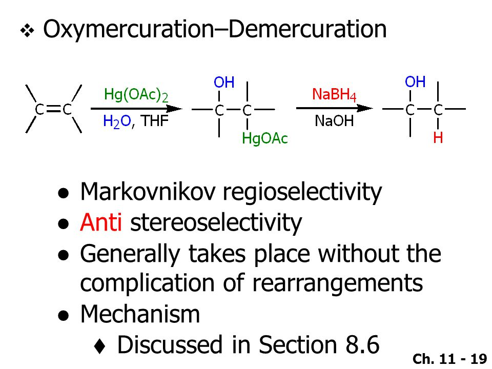 Ch. 11 - 19  Oxymercuration–Demercuration ●Markovnikov regioselectivity ●Anti stereoselectivity ●Generally takes place without the complication of re