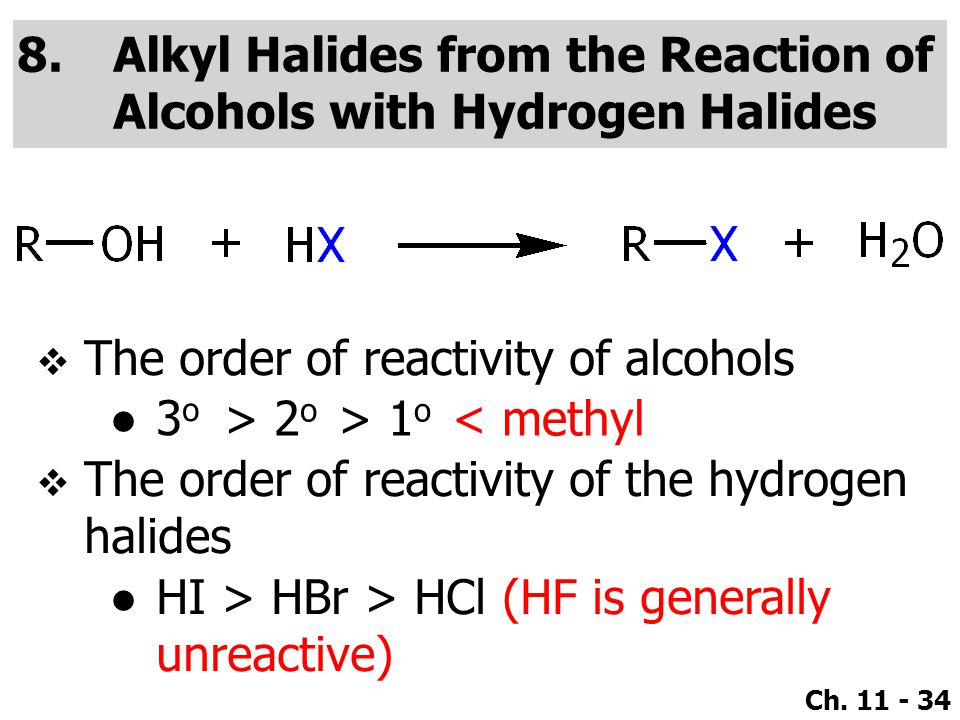 Ch. 11 - 34 8.Alkyl Halides from the Reaction of Alcohols with Hydrogen Halides  The order of reactivity of alcohols ●3o●3o  The order of reactivity