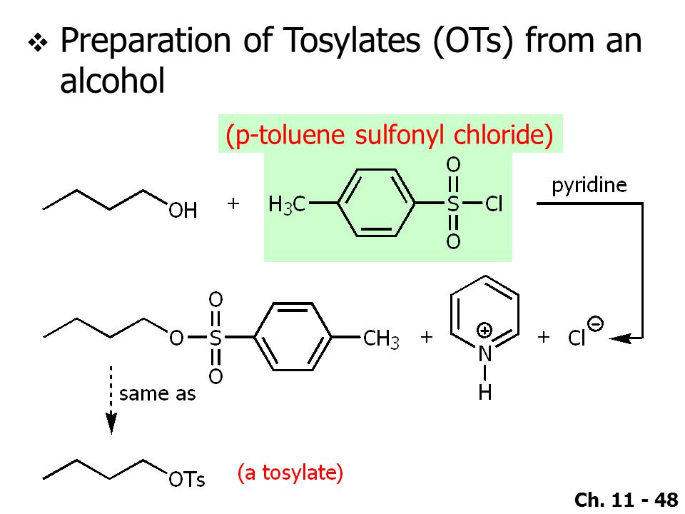 Ch. 11 - 48  Preparation of Tosylates (OTs) from an alcohol (p-toluene sulfonyl chloride)