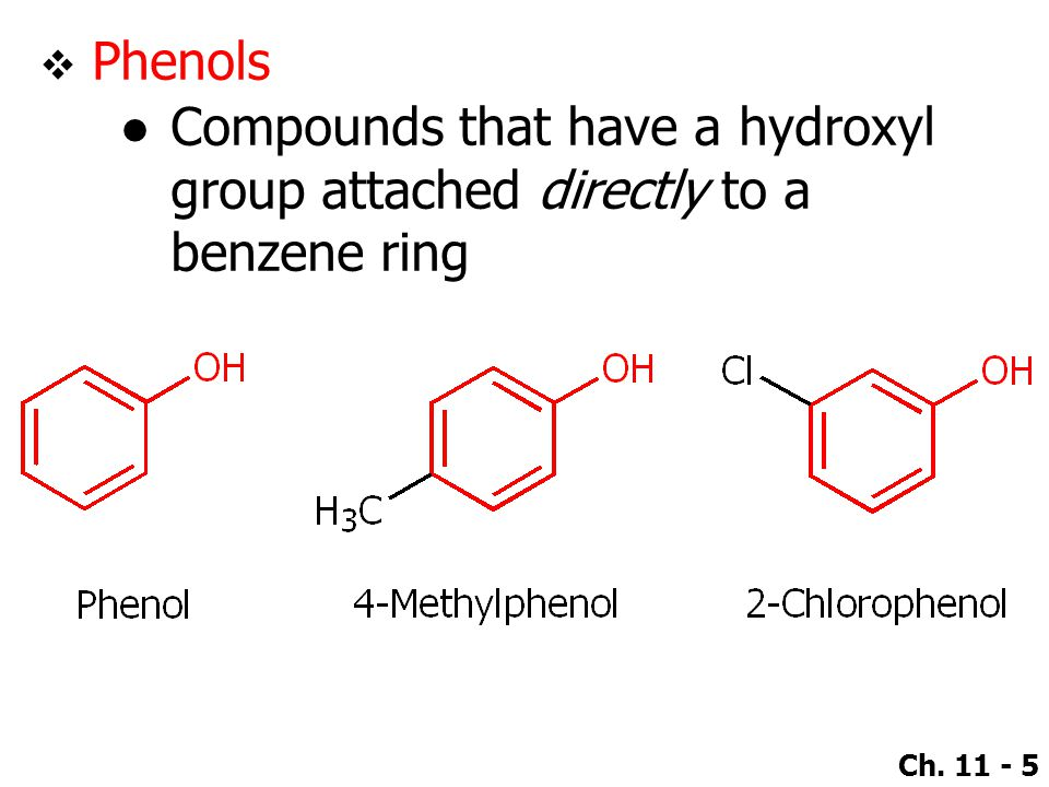 Ch. 11 - 5  Phenols ●Compounds that have a hydroxyl group attached directly to a benzene ring