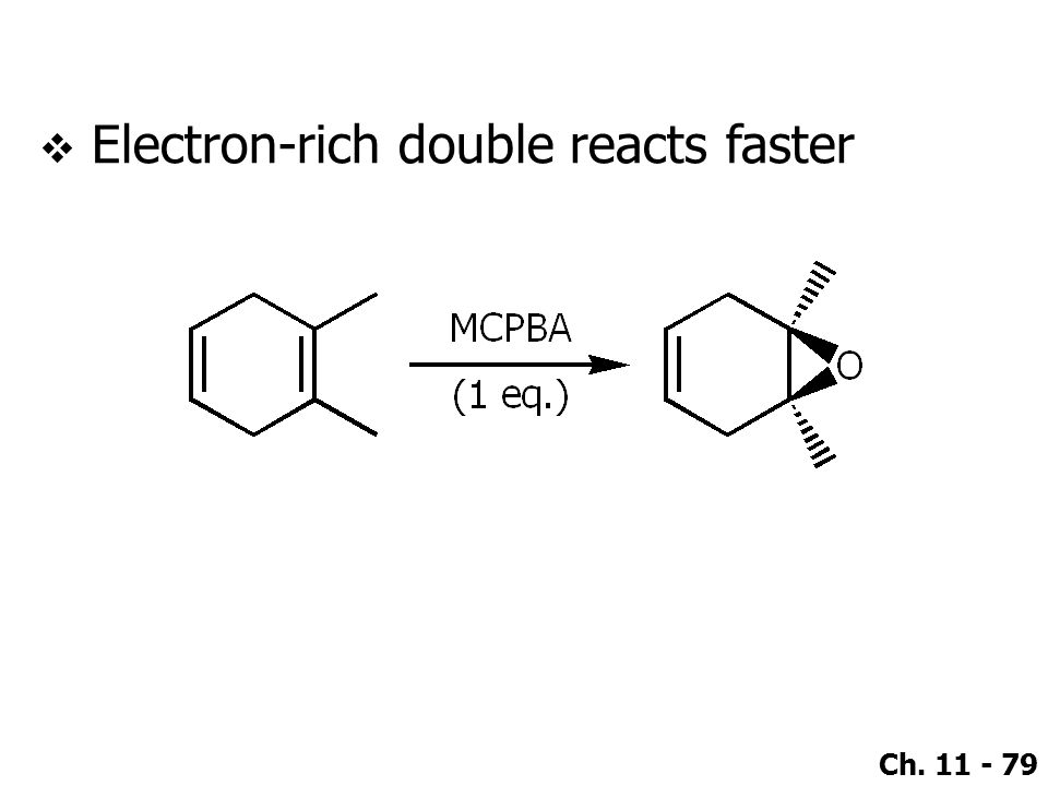 Ch. 11 - 79  Electron-rich double reacts faster