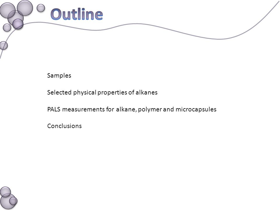 Samples Selected physical properties of alkanes PALS measurements for alkane, polymer and microcapsules Conclusions