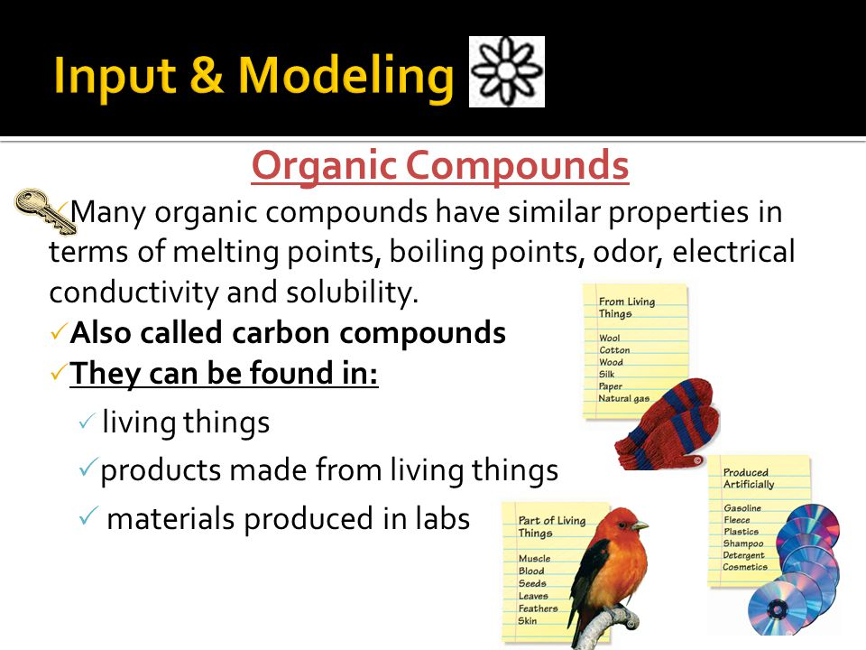 Organic Compounds  Properties (usually):  Low melting points  Low boiling points  Liquids/gases at room temp.