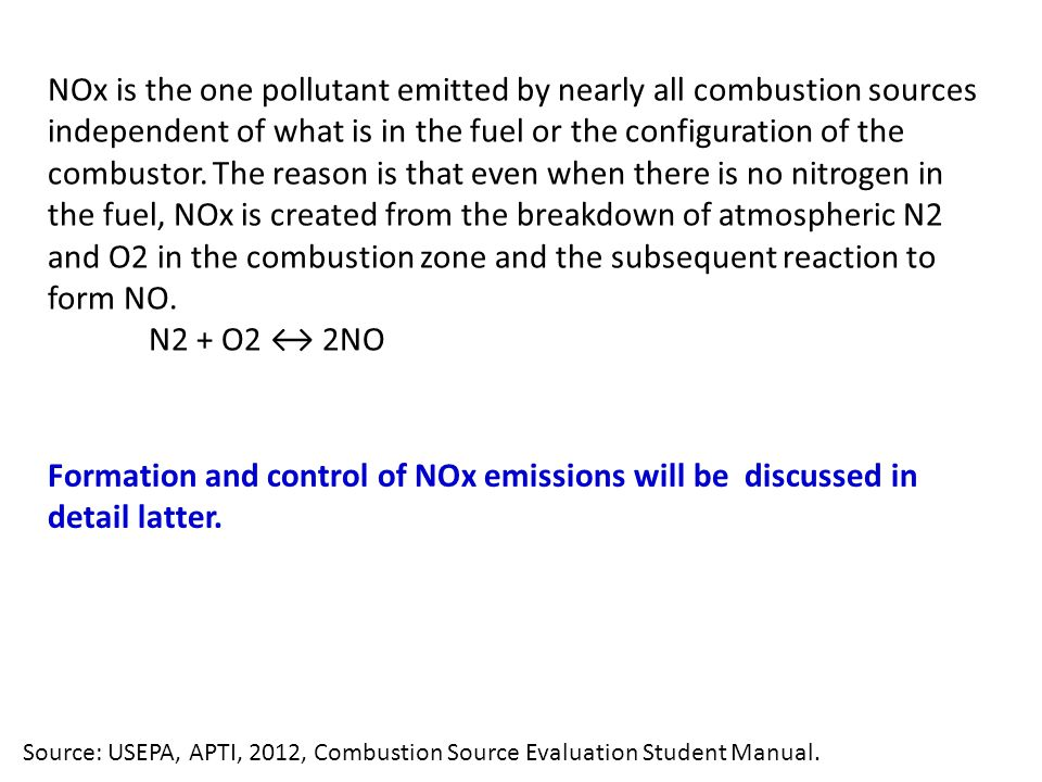 NOx is the one pollutant emitted by nearly all combustion sources independent of what is in the fuel or the configuration of the combustor.