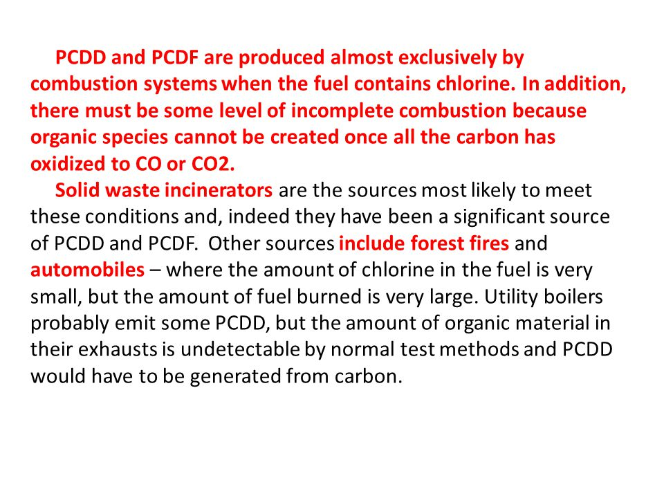 PCDD and PCDF are produced almost exclusively by combustion systems when the fuel contains chlorine.