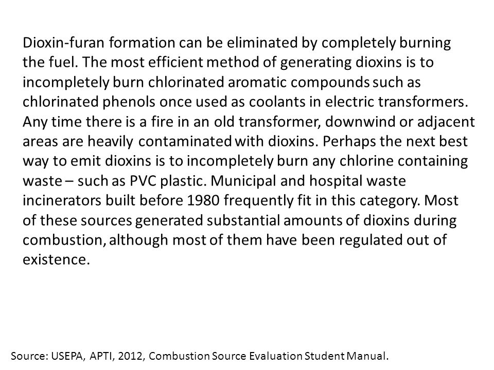 Dioxin-furan formation can be eliminated by completely burning the fuel.