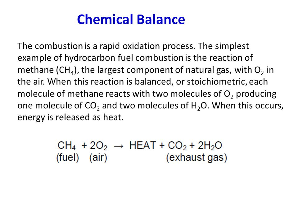 Chemical Balance The combustion is a rapid oxidation process.