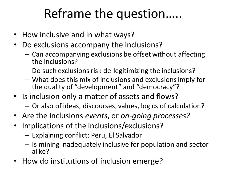 Reframe the question….. How inclusive and in what ways? Do exclusions accompany the inclusions? – Can accompanying exclusions be offset without affect