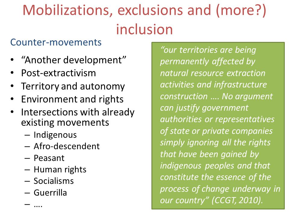 "Mobilizations, exclusions and (more?) inclusion Counter-movements ""Another development"" Post-extractivism Territory and autonomy Environment and right"