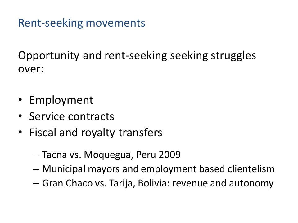 Rent-seeking movements Opportunity and rent-seeking seeking struggles over: Employment Service contracts Fiscal and royalty transfers – Tacna vs.