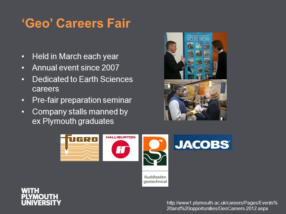 'Geo' Careers Fair Held in March each year Annual event since 2007 Dedicated to Earth Sciences careers Pre-fair preparation seminar Company stalls man