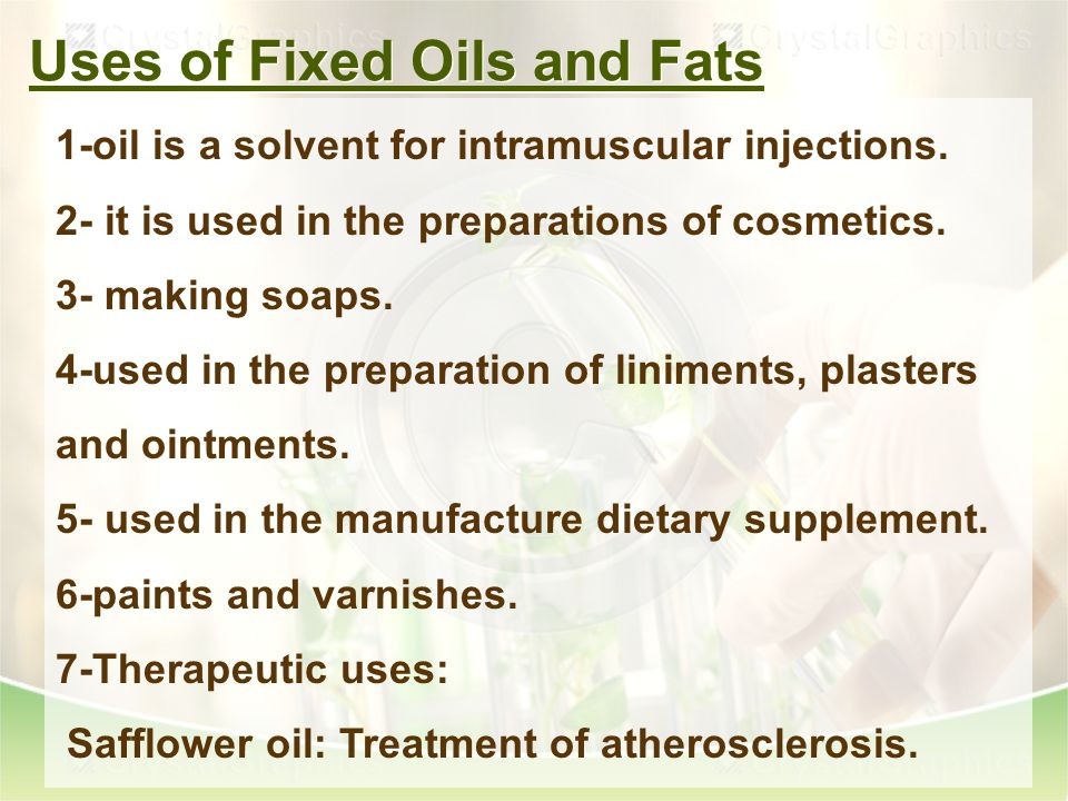 Uses of Fixed Oils and Fats 1-oil is a solvent for intramuscular injections.