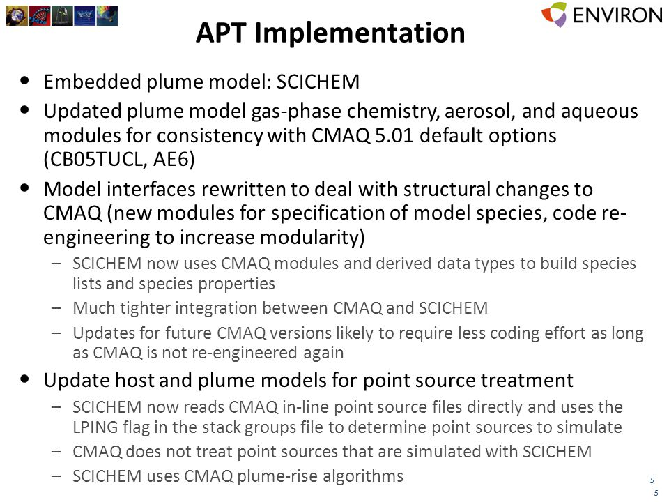 5 APT Implementation Embedded plume model: SCICHEM Updated plume model gas-phase chemistry, aerosol, and aqueous modules for consistency with CMAQ 5.0