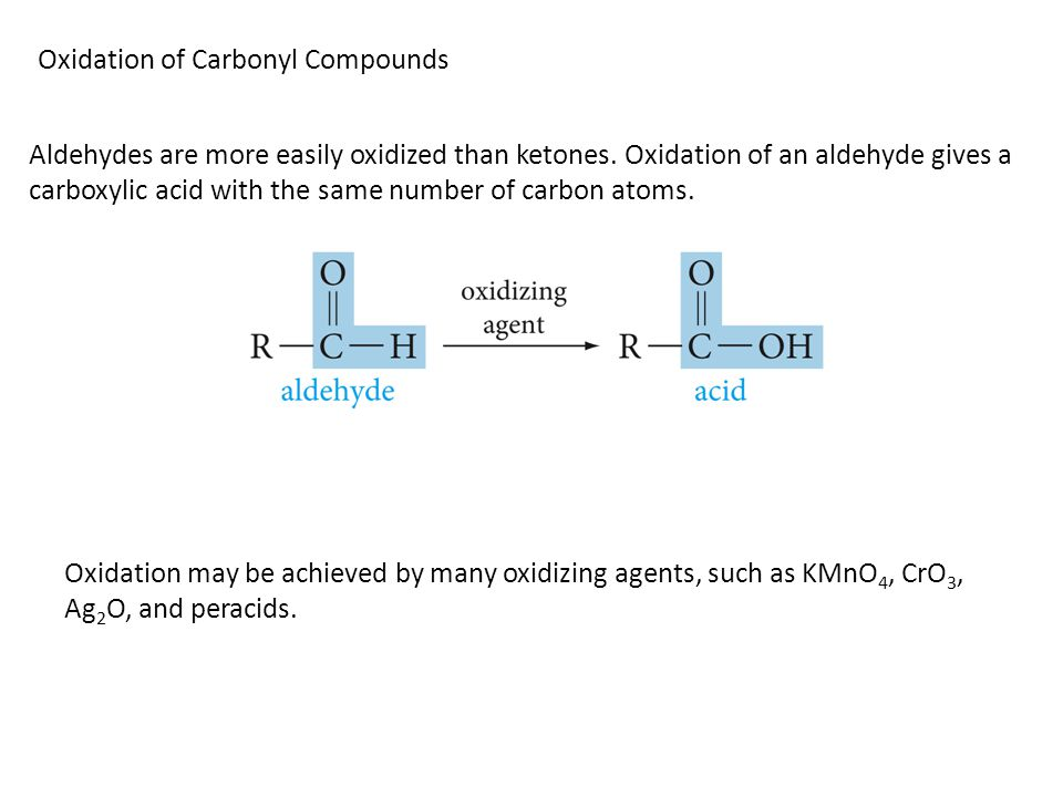 Oxidation of Carbonyl Compounds Aldehydes are more easily oxidized than ketones.