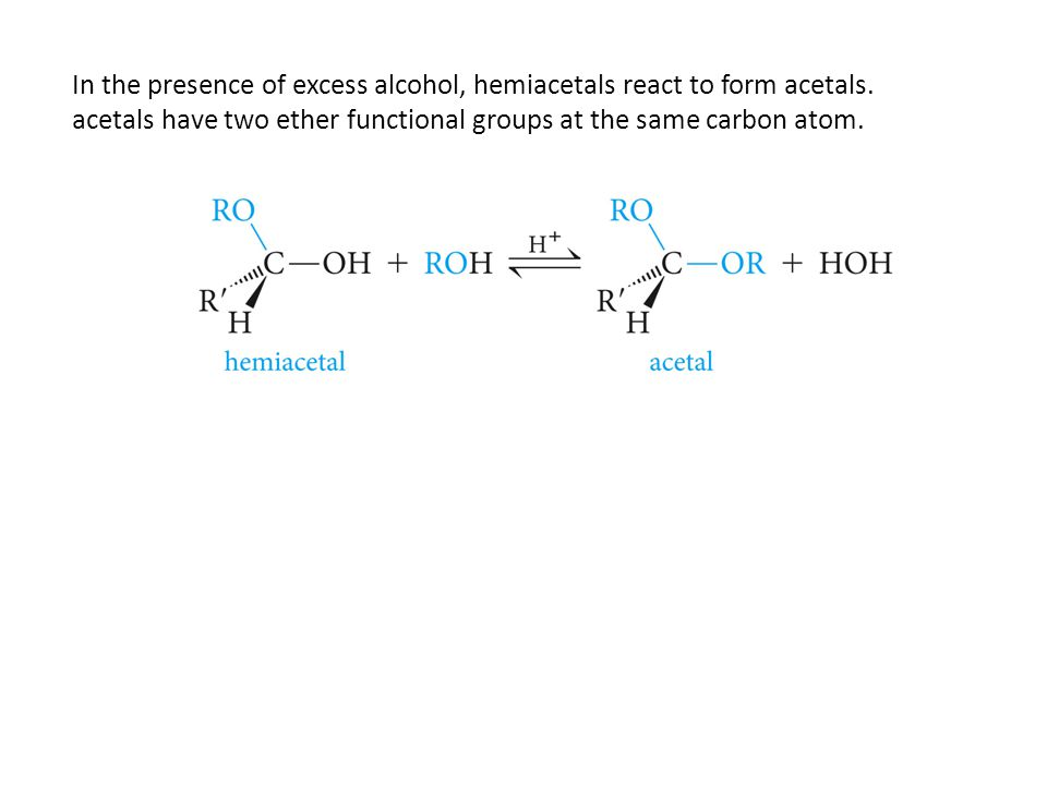 In the presence of excess alcohol, hemiacetals react to form acetals.