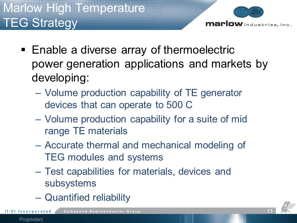 Proprietary Information Marlow High Temperature TEG Strategy  Enable a diverse array of thermoelectric power generation applications and markets by d