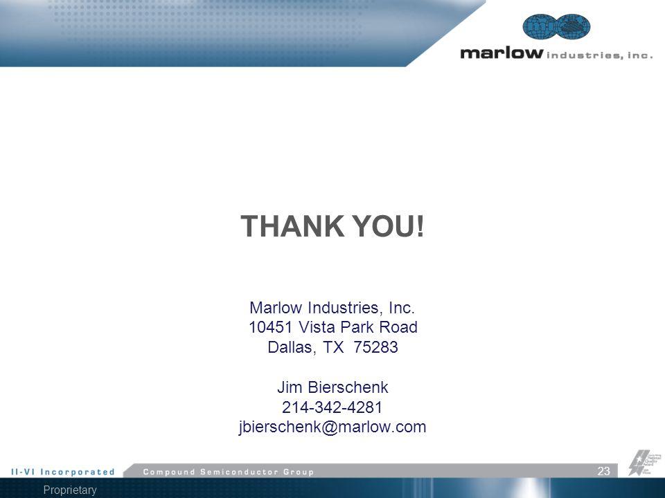 Proprietary Information THANK YOU! Marlow Industries, Inc. 10451 Vista Park Road Dallas, TX 75283 Jim Bierschenk 214-342-4281 jbierschenk@marlow.com 2