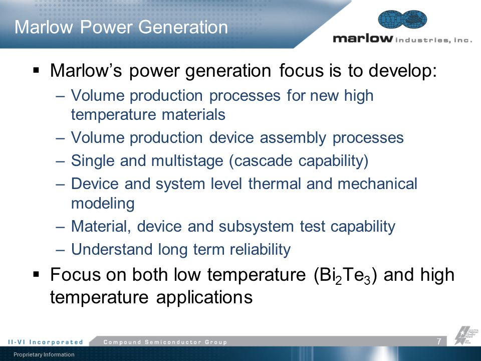 Proprietary Information  Marlow's power generation focus is to develop: –Volume production processes for new high temperature materials –Volume produ