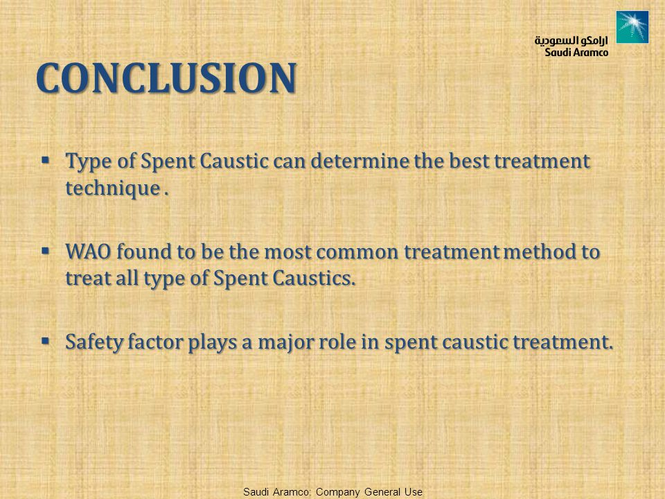 Saudi Aramco: Company General Use CONCLUSION  Type of Spent Caustic can determine the best treatment technique.