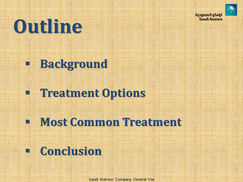 Saudi Aramco: Company General Use Outline  Background  Treatment Options  Most Common Treatment  Conclusion