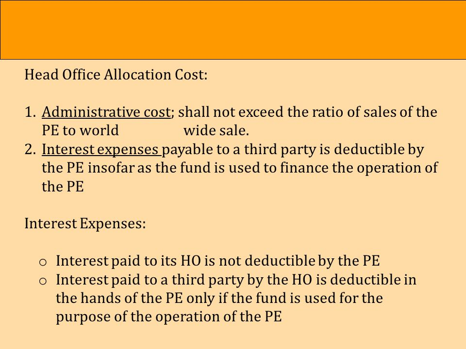 Operating Cost (OECD Model Article 7) In Determining the profits of a Permanent Establishment, there shall be allowed as deduction expenses which are incurred for the purpose of the permanent establishment, including executive and general administrative expenses so incurred whether in the state in which the permanent establishment is situated