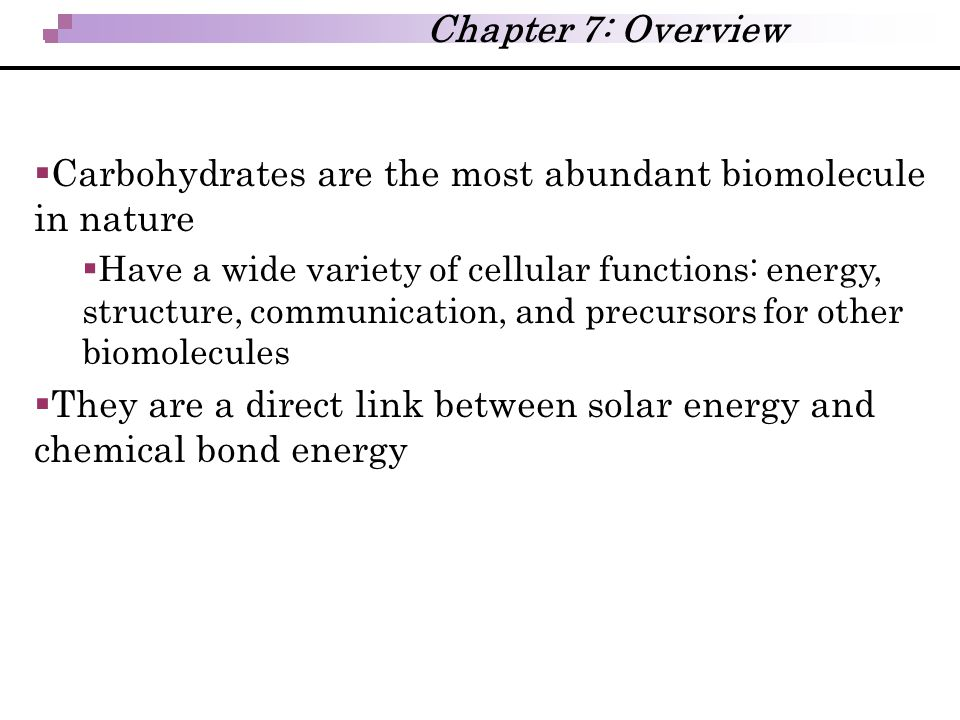  Carbohydrates are the most abundant biomolecule in nature  Have a wide variety of cellular functions: energy, structure, communication, and precurs