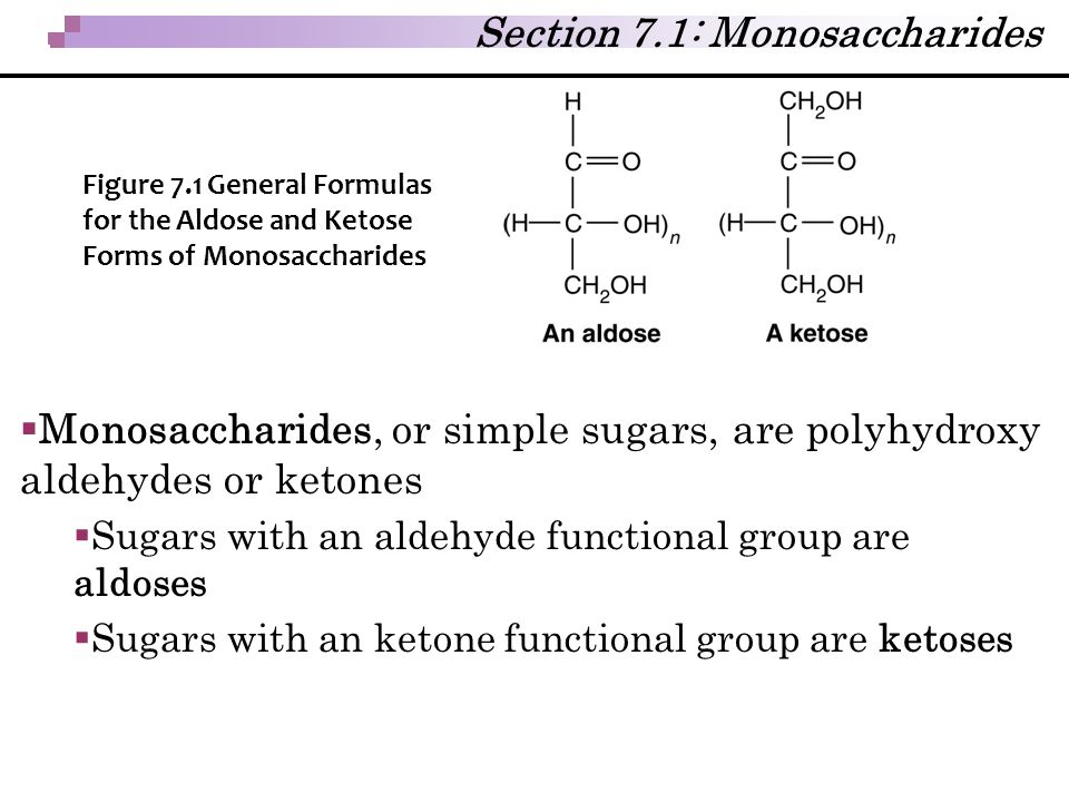 Section 7.1: Monosaccharides  Monosaccharides, or simple sugars, are polyhydroxy aldehydes or ketones  Sugars with an aldehyde functional group are