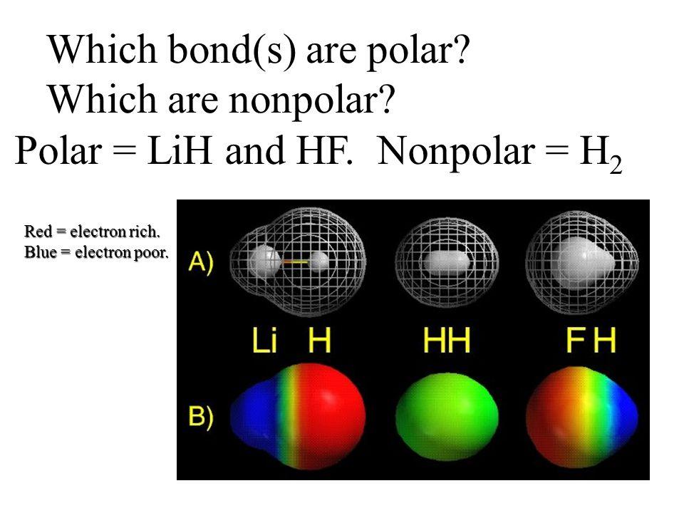 Which bond(s) are polar? Which are nonpolar? Polar = LiH and HF. Nonpolar = H 2 Red = electron rich. Blue = electron poor.