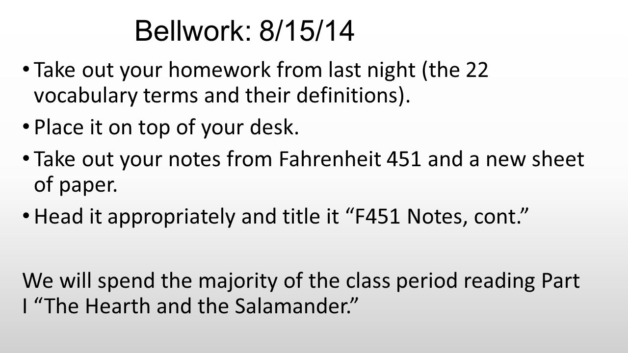 Bellwork: 8/15/14 Take out your homework from last night (the 22 vocabulary terms and their definitions). Place it on top of your desk. Take out your