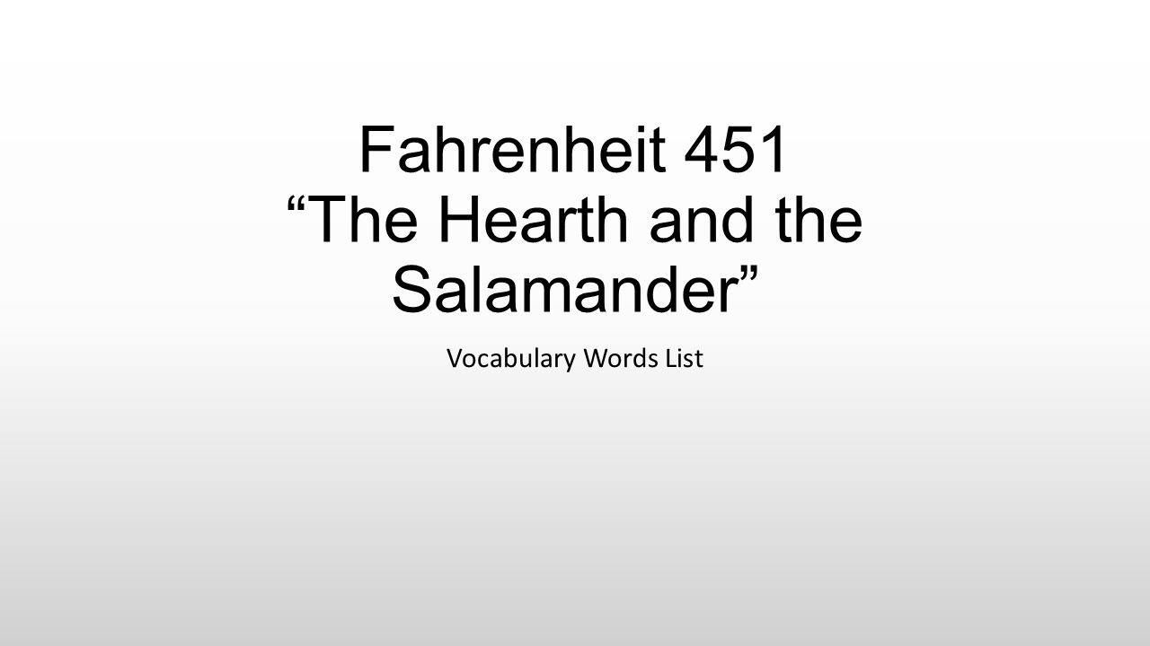 """Fahrenheit 451 """"The Hearth and the Salamander"""" Vocabulary Words List"""