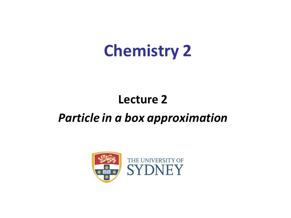 Chemistry 2 Lecture 2 Particle in a box approximation